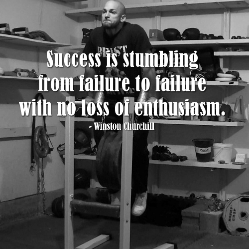 Success is stumbling from failure to failure with no loss of enthusiasm. – Winston Churchill